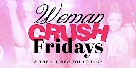 WOMAN CRUSH FRIDAYS @ SOL LOUNGE tickets