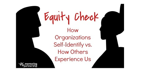 Equity Check: How  Organizations Self Identify vs How Others Experience Us tickets