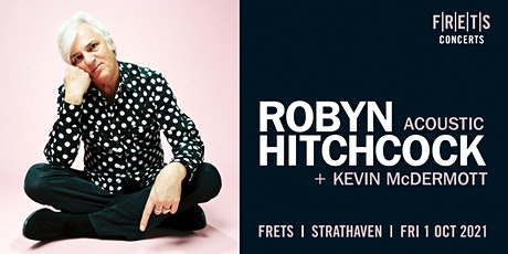 ROBYN HITCHCOCK- acoustic concert @ FRETS (special guest- Kevin McDermott) tickets