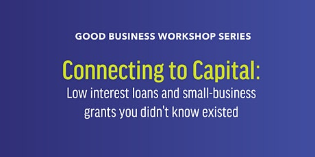 Good Business Workshop: Connecting to Capital tickets