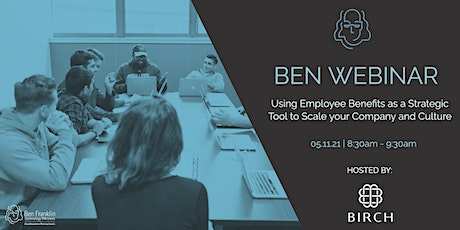 Using Employee Benefits as a Tool to Scale your Company and Culture tickets
