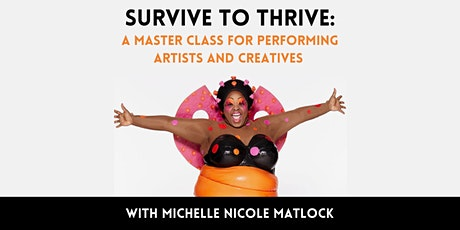Survive to Thrive: A Master Class For Performing Artists & Creatives tickets