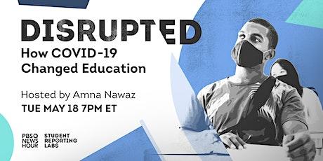 Disrupted: How COVID-19 Changed Education biglietti