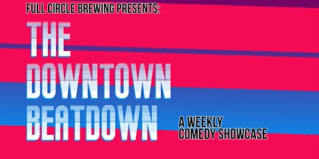 Full Circle Presents: The Downtown Beat Down Comedy Showcase tickets