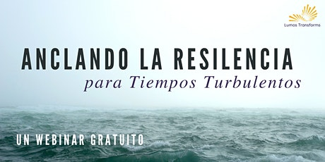 Anclando La Resilencia Para Tiempos Turbulentos - 6 de Mayo, 7pm PDT entradas
