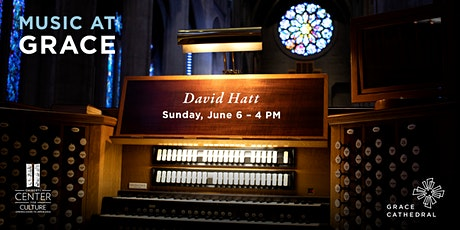 Organ Recital at Grace Cathedral with David Hatt - Livestream Tickets