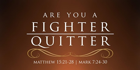 ARE YOU A FIGHTER OR A QUITTER? tickets