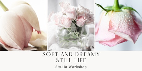 Soft and Dreamy  Still Life  Workshop tickets
