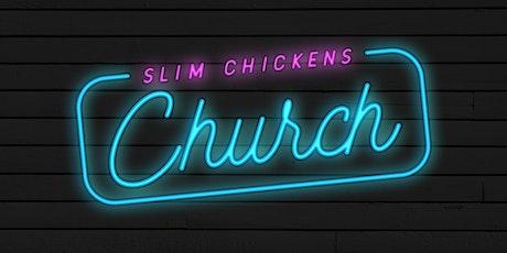 Slim Chicken's Church tickets
