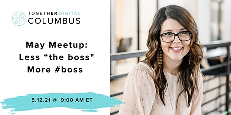 "Columbus Together Digital May Meetup: Less ""the boss,"" more #boss biglietti"