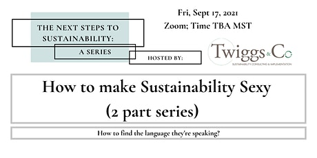 How to Make Sustainability Sexy - Next Steps to Sustainability tickets