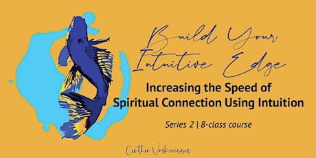 Build Your Intuitive Edge:Increasing the Speed of Spiritual Connection Usin tickets