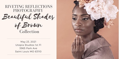 Riveting Reflections  presents the Beautiful Shades of Brown Collection tickets