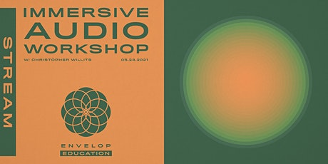 Immersive Audio Workshop with Christopher Willits | Envelop Stream tickets
