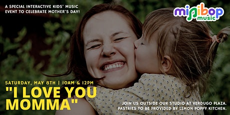 I LOVE YOU MOMMA -  a special kids' music event to celebrate Mother's Day tickets