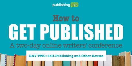 How to Get Published - DAY TWO: Self-Publishing and Other Routes biglietti