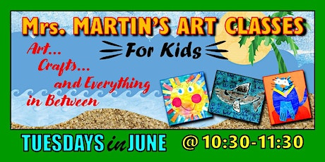 Mrs. Martin's Art Classes in JUNE~Tuesdays @10:30-11:30 tickets
