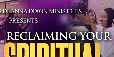 "RECLAIMING YOUR "" SPIRITUAL AUTHORITY "" HEALING AND DELIVERANCE CONFERENCE tickets"