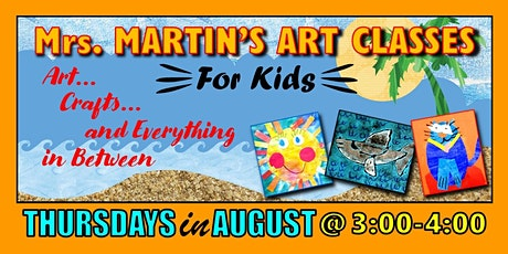 Mrs. Martin's Art Classes in AUGUST~Thursdays @3:00-4:00 tickets