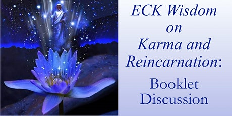 ECK Wisdom on  Karma and  Reincarnation: Booklet  Discussion tickets