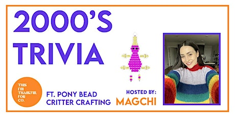 2000's Trivia Night ft. Pony Bead Critter Crafting tickets