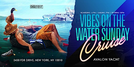 THE VIBES ON THE WATER SUNDAY YACHT #GQevent #GROUP tickets
