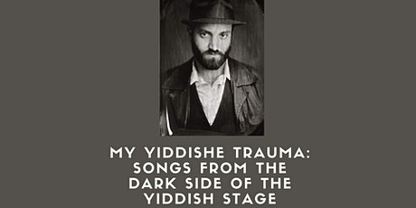 My Yiddishe Trauma: Songs from the Dark Side of the Yiddish Stage tickets
