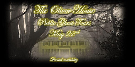 Public Ghost Tours Oliver House May 22nd- 9 PM tickets