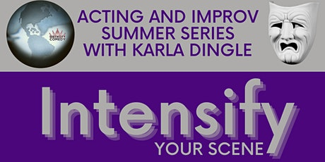 Intensify your Scene - Acting & Improv Summer Series with Karla Dingle tickets