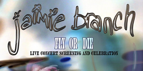 Jaimie Branch FLY OR DIE screening premiere  + live sets tickets