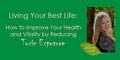 How to Improve Your Health and Vitality by Reducing Your Exposure to Toxins tickets