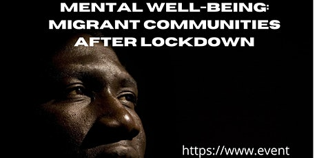 MENTAL WELL-BEING: MIGRANT COMMUNITIES AFTER LOCKDOWN tickets