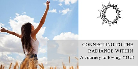 CONNECTING TO THE RADIANCE WITHIN - A Journey to loving YOU!  DAY SESSION tickets