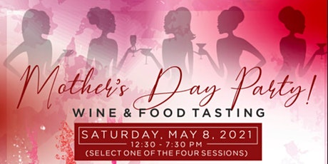Pre-Mother's Day Party | Wine & Food Tasting - #4 Sessions! tickets
