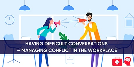 Having Difficult Conversations – Managing Conflict in the Workplace tickets