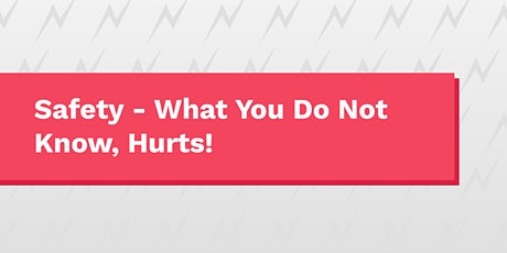 Safety - What You Do Not Know, Hurts! tickets