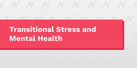 Transitional Stress and Mental Health tickets