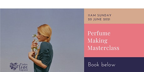 Perfume Making Masterclass - Glasgow Sun 20 Jun 2021 at 11am tickets