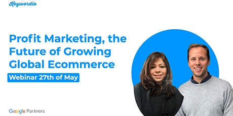 Webinar: Profit Marketing, the Future of Growing Global Ecommerce tickets