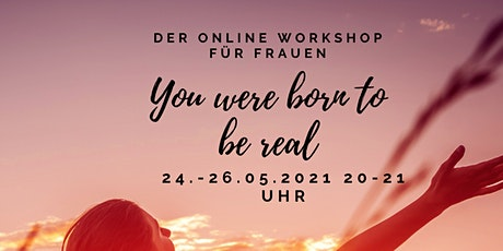 You were born to be real ❤️Der online Workshop für Frauen Tickets