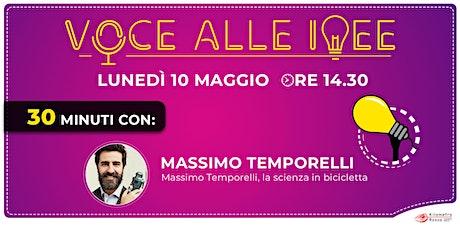 Voce alle Idee- 30 minuti con: Massimo Temporelli, la scienza in bicicletta biglietti