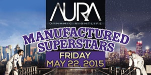Manufactured Superstars at AURA Fri May 22