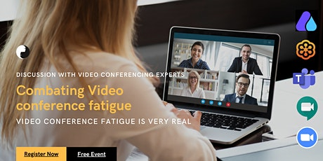 Combating Video Conference Fatigue- Free Event tickets
