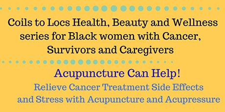 Acupuncture can help with Cancer Treatment Side Effects and Stress tickets