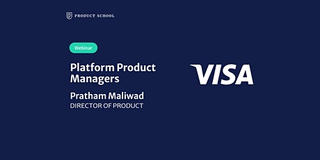 Webinar: Platform Product Managers by Visa Director of Product tickets