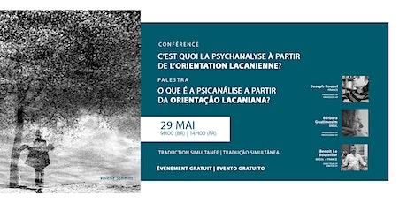 Conférence: C'est Quoi la Psychanalyse à Partir de L'orientation Lacanienne billets