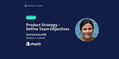 Webinar: Product Strategy -Define Team Objectives by Shopify Product Leader tickets