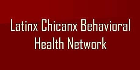Latinx Chicanx Behavioral Health Network MAY GATHERING tickets