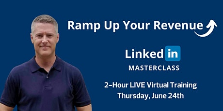 Ramp Up Your Revenue LinkedIn — Live Online Masterclass tickets
