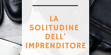LA SOLITUDINE DELL'IMPRENDITORE ...Consigli, Focus, Network e Mantra biglietti